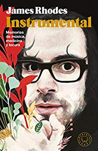 Instrumental. Nueva edición aniversario, con prólogo del autor: Memorias de música, medicina y locura par James Rhodes
