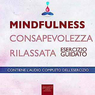 Mindfulness – Consapevolezza rilassata     Esercizio guidato              Di:                                                                                                                                 Michael Doody                               Letto da:                                                                                                                                 Valentina Palmieri                      Durata:  12 min     20 recensioni     Totali 4,2