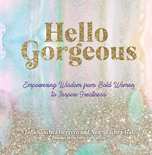 Hello Gorgeous: Empowering Quotes from Bold Women to Inspire Greatness (Everyday Inspiration, 4)