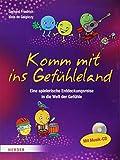 Komm mit ins Gefühleland: Eine Entdeckungsreise in die Welt der Gefühle - Gerhard Friedrich