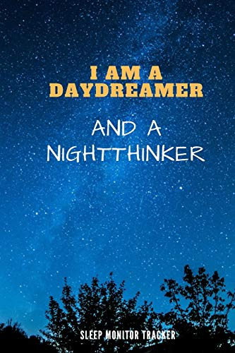 I Am A Daydreamer And A Nightthinker Sleep Monitor Tracker: Track Your Sleep Pattern To Help Cure Insomnia / Sleep Journal Log / Monitor Your Sleeping ... Disorder Tracking / Record Sleeping Pattern