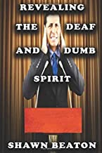 Revealing the Deaf and Dumb Spirit