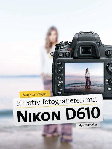 Kreativ fotografieren mit Nikon D610 (German Edition)