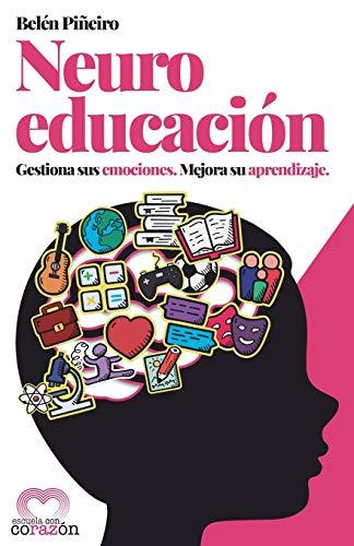 Neuroeducación: Gestiona sus emociones. Mejora su aprendizaje