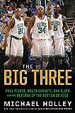 The Big Three: Paul Pierce, Kevin Garnett, Ray Allen, and the Rebirth of the Boston Celtics