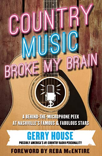 Country Music Broke My Brain: A Behind-the-Microphone Peek at Nashville's Famous & Fabulous Stars