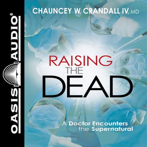 Raising the Dead     A Doctor Encounters the Miraculous              By:                                                                                                                                 Dr. Chauncey W Crandall IV                               Narrated by:                                                                                                                                 Dr. Chauncey W Crandall IV                      Length: 5 hrs and 28 mins     40 ratings     Overall 4.7