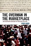 The Overman in the Marketplace: Nietzschean Heroism in Popular Culture