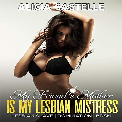 My Friend's Mother Is My Lesbian Mistress: Lesbian Slave, Domination & BDSM audiobook cover art