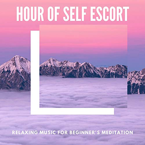 Hour Of Self Escort - Relaxing Music For Beginner's Meditation