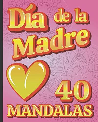 Dia de la madre 40 MANDALAS: Regalo ORIGINAL para el dia de la madre-Libro de colorear mandalas