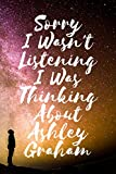 Sorry I wasn't listening I was thinking about Ashley Graham - Journal Birthday Gift Notebook: Ashley Graham Lined Notebook: (Composition Book Journal) (6x 9 inches)