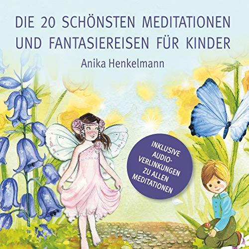 Die 20 schönsten Meditationen und Fantasiereisen für Kinder: zum Vorlesen und Anhören (inkl. Audio-Link)
