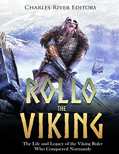 Rollo the Viking: The Life and Legacy of the Viking Ruler Who Conquered Normandy