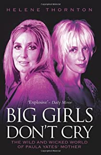 Big Girls Don't Cry: The Wild and Wicked World of Paula Yates' Mother