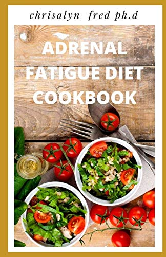 ADRENAL FATIGUE DIET COOKBOOK: Prefect...