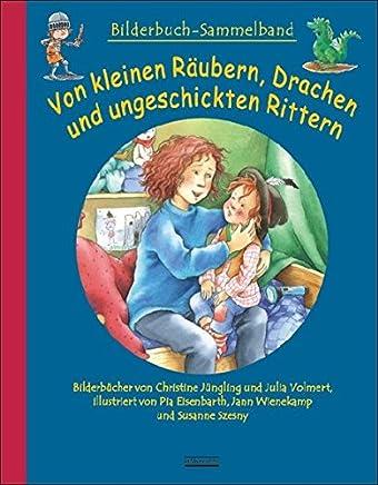 Von kleinen Räubern, Drachen und ungeschickten Rittern: Bilderbuch-Sammelband