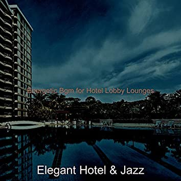 Energetic Bgm for Hotel Lobby Lounges