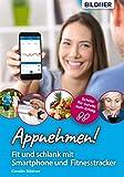 Appnehmen! Fit und schlank mit Smartphone & Fitnesstracker: Schritt für Schritt zum Erfolg! (German Edition)