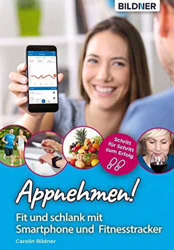 Appnehmen! Fit und schlank mit Smartphone & Fitnesstracker: Schritt für Schritt zum Erfolg!