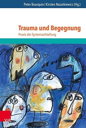 Trauma und Begegnung: Praxis der Systemaufstellung (Jahrbuch Der Deutschen Gesellschaft Fur Systemaufstellungen)
