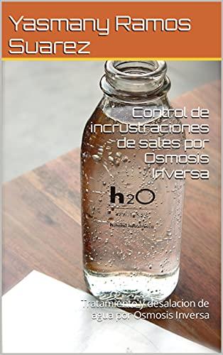 Control de incrustraciones de sales por Osmosis Inversa: Tratamiento y desalacion de agua por Osmosis Inversa