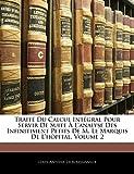 Traité Du Calcul Intégral Pour Servir de Suite À l'Analyse Des Infinitiment Petits de M. Le Marquis de l'Hôpital, Volume 2