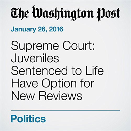 Supreme Court: Juveniles Sentenced to Life Have Option for New Reviews cover art