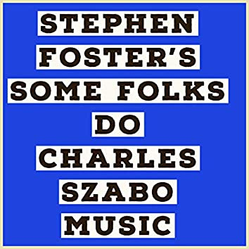 Stephen Foster's Some Folks Do