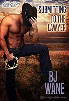 Submitting to the Lawyer (Cowboy Doms Book 4) by [BJ Wane]