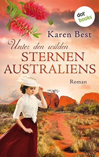 Unter den wilden Sternen Australiens: Historischer Roman