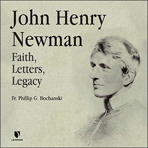 John Henry Newman: Faith, Letters, Legacy copertina