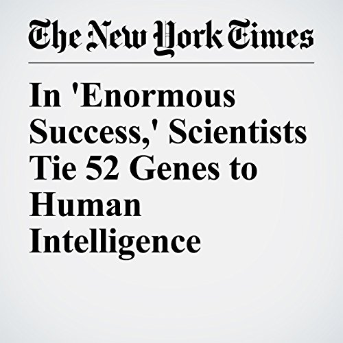 In 'Enormous Success,' Scientists Tie 52 Genes to Human Intelligence copertina