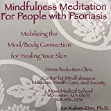 Mindfulness Meditation for People with Psoriasis: Mobilizing the Mind-Body Connection for Healing Your Skin