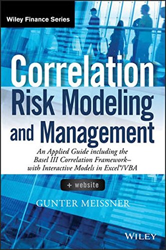 Correlation Risk Modeling and Management, + Website: An Applied Guide including the Basel III Correlation Framework - With Interactive Models in Excel / VBA (Wiley Finance)