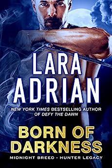 Born of Darkness: A Hunter Legacy Novel (Midnight Breed Hunter Legacy Book 1) by [Lara Adrian]