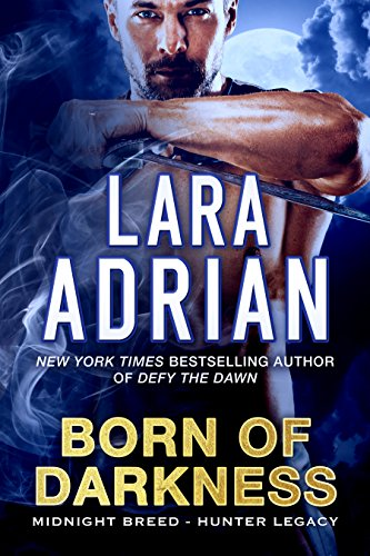 Born of Darkness: A Hunter Legacy Novel (Midnight Breed Hunter Legacy Book 1) by [Lara Adrian]