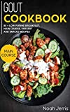 GOUT Cookbook: MAIN COURSE - 80 + Low Purine Breakfast, Main Course, Dessert and Snacks Recipes (Proven Recipes to Reduce Inflammation)