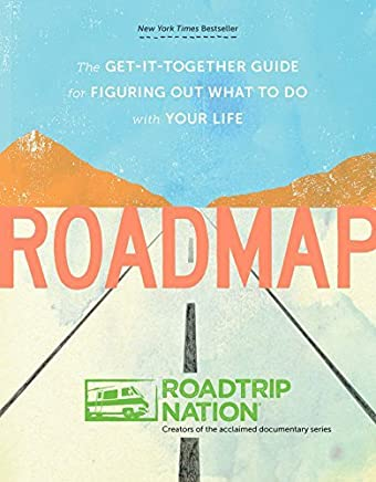 Roadmap: The Get-It-Together Guide for Figuring Out What to Do with Your Life by Roadtrip Nation Brian McAllister Mike Marriner Nathan Gebhard(2015-04-07)