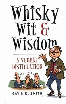 Whisky, Wit & Wisdom: A Verbal Distillation by [Gavin D. Smith]