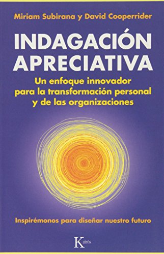 Indagación Apreciativa: Un enfoque innovador para la transformación personal y de las organizaciones (Ensayo)