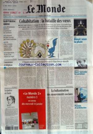 MONDE (LE) [No 17399] du 02/01/2001 - ISRAEL-PALESTINE - VIOLENCE +¼ COHABITATION - LA BATAILLE DES VOEUX +¼ FETES - BLEUIR SOUS LA PLUIE +¼ CONCURRENCE ET TELEPHONE +¼ L'ESPAGNE POUSSE SA CORNE ET SES FERIAS VERS LE VIEUX-PORT DE MARSEILLE PAR MICHEL SAMSON +¼ CHANSON - HENRI SALVADOR LE CAMELEON +¼ LA JUSTICE EN FAUTE - PHILIPPE COURROYE +¼ LA BALKANISATION DES MOUVEMENTS SOCIAUX PAR FREDERIC LEMAITRE +¼ STYLES - PLAISIRS D'ARCHITECTES.