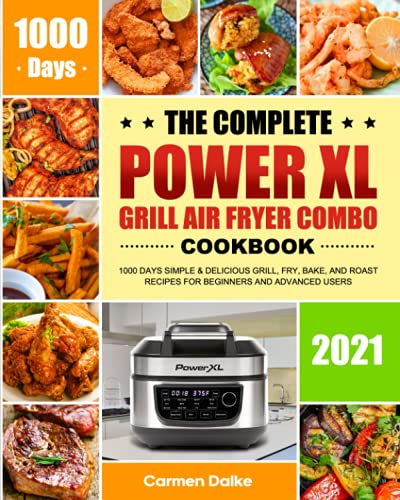 The Complete PowerXL Grill Air Fryer Combo Cookbook: 1000 Days Simple & Delicious Grill, Fry, Bake,...