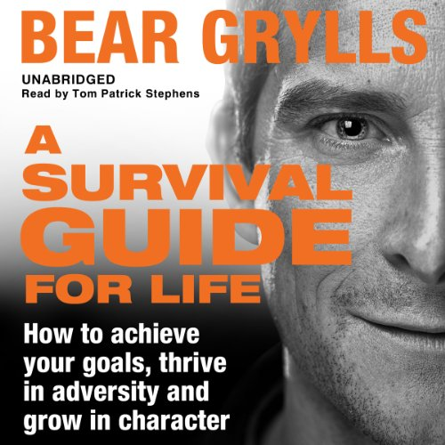 A Survival Guide for Life                   By:                                                                                                                                 Bear Grylls                               Narrated by:                                                                                                                                 Tom Patrick Stephens                      Length: 3 hrs and 32 mins     15 ratings     Overall 4.6