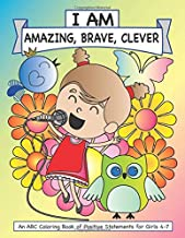 I Am: Amazing, Brave, Clever.: An ABC coloring book of positive statements for girls 4-7.