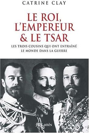 Le roi, lempereur et le tsar : Les trois cousins qui précipitèrent le monde dans la guerre