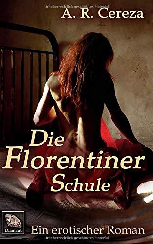 Die Florentiner Schule: Ein erotischer Roman