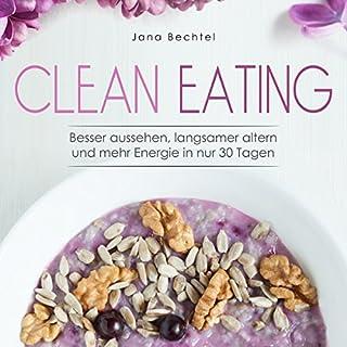 Clean Eating: Besser aussehen, langsamer altern und mehr Energie in nur 30 Tagen                   Autor:                                                                                                                                 Jana Bechtel                               Sprecher:                                                                                                                                 Anne-Wiebke Weber                      Spieldauer: 3 Std. und 6 Min.     6 Bewertungen     Gesamt 3,0