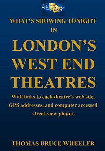 What's Showing Tonight in London's West End Theatres: With links to each theatre's web site, GPS addresses, and computer accessed street-view photos. (New Generation Travel) (English Edition)