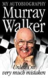 Unless I'm Very Much Mistaken: My Autobiography by Murray Walker (2003-06-01)